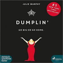 DUMPLIN': GO BIG OR GO HOME - Claudia Adjei, Julie Murphy