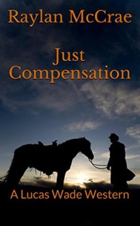 Just Compensation: A Lucas Wade Western - Raylan McCrae