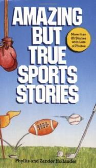 Amazing But True Sports Stories - Phyllis Hollander, Zander Hollander