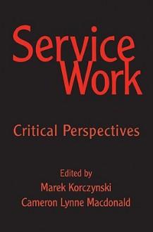 Service Work: Critical Perspectives - Cameron MacDonald, Marek Korczynski