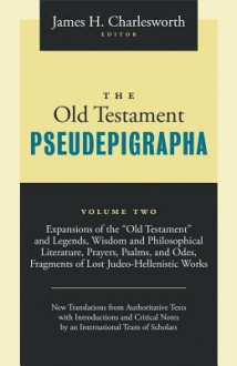 The Old Testament Pseudepigrapha: Apocalyptic Literature and Testaments - James Charlesworth