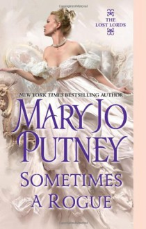 Sometimes a Rogue (Lost Lords (Kensington)) - Mary Jo Putney