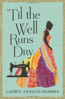By Lauren Francis-Sharma 'Til the Well Runs Dry: A Novel - Lauren Francis-Sharma