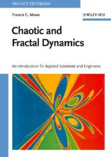 Chaotic and Fractal Dynamics: An Introduction for Applied Scientists and Engineers - Francis C. Moon