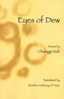 Eyes of Dew: Selected Poems of Chonggi Mah - Chonggi Mah, Brother Anthony