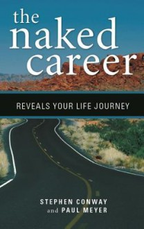 The Naked Career: Your Journey to Emotional and Financial Fulfillment - Stephen Conway, Paul Meyer