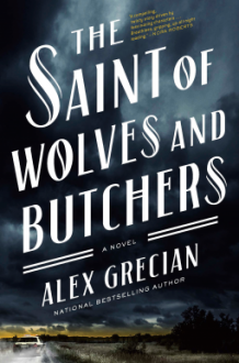 The Saint of Wolves and Butchers - Alex Grecian