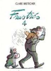Les Frustrés 4 - Claire Bretécher