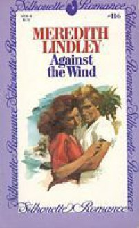 Against the Wind (Silhouette Romance, #116) - Meredith Lindley