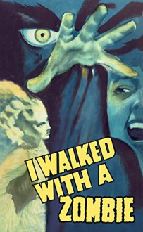 I Walked with a Zombie - Val Lewton, Curt Siodmak, Ardel Wray, Inez Wallace