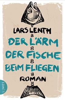 Der Lärm der Fische beim Fliegen: Roman - Lars Lenth, Frank Zuber