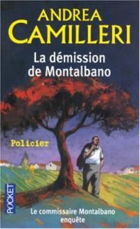 La Démission De Montalbano (French Edition) - Andrea Camilleri