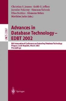 Advances in Database Technology - Edbt 2002: 8th International Conference on Extending Database Technology, Prague, Czech Republic, March 25-27, Proceedings - Christian S. Jensen