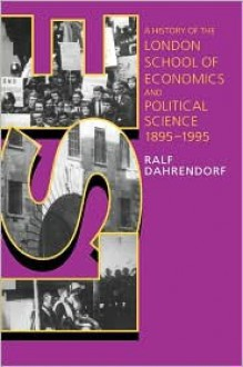 LSE: A History of the London School of Economics and Political Science, 1895-1995 - Ralf Dahrendorf