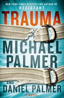 Trauma: A Novel - Daniel Palmer,Michael Palmer