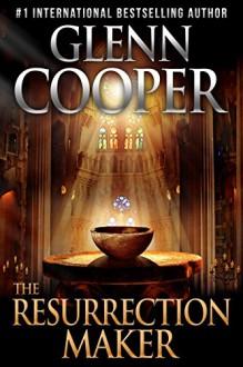 The Resurrection Maker - Glenn Cooper