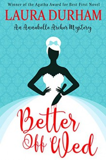 Better Off Wed (Annabelle Archer Wedding Planner Mystery Book 1) - Laura Durham,Laura Durham