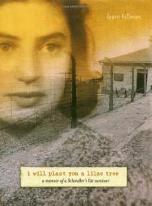 I Will Plant You a Lilac Tree: A Memoir of a Schindler's List Survivor - Laura Hillman