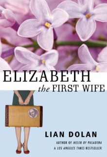 Elizabeth the First Wife - Lian Dolan