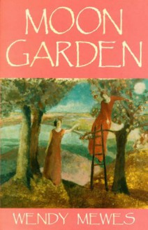The Moon Garden - Wendy Mewes