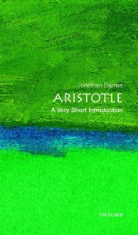 Aristotle: A Very Short Introduction - Jonathan Barnes