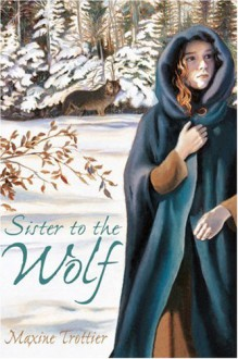 Sister to the Wolf - Maxine Trottier