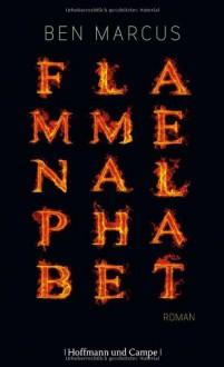 Flammenalphabet - Ben Marcus