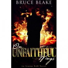 On Unfaithful Wings (Icarus Fell, #1) - Bruce Blake