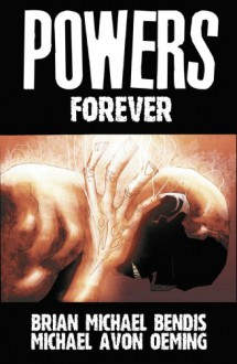 Powers Volume 7: Forever - Not Our Publisher - Brian Michael Bendis, Michael Avon Oeming