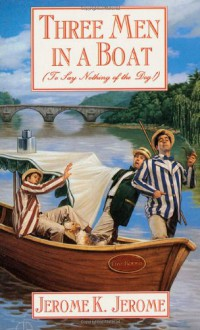 Three Men in a Boat: To Say Nothing of the Dog - Jerome K. Jerome