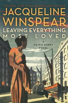 Leaving Everything Most Loved: A Maisie Dobbs Novel - Jacqueline Winspear