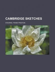 Cambridge sketches - Frank Preston Stearns