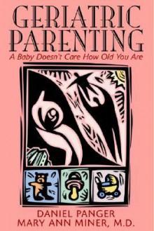 Geriatric Parenting: A Memoir - Daniel Panger, Donald Panger