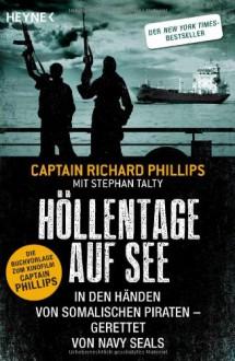 Höllentage auf See: In den Händen von somalischen Piraten - gerettet von Navy Seals - 'Captain Richard Phillips', 'Stephan Talty'