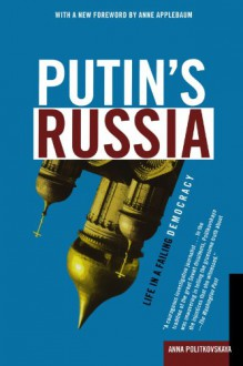 Putin's Russia: Life in a Failing Democracy - Anna Politkovskaya, Arch Tait