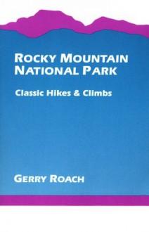Rocky Mountain National Park: Classic Hikes & Climbs - Gerry Roach