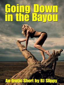 Going Down in the Bayou (Gender Swap Swamp Tales Book 1) - BJ Slippy