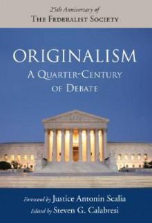 Originalism: A Quarter-Century of Debate - Steven G. Calabresi, Antonin Scalia