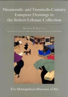 The Robert Lehman Collection at the Metropolitan Museum of Art, Volume IX: Nineteenth- And Twentieth-Century European Drawings - Richard R. Brettell, Duncan Robinson
