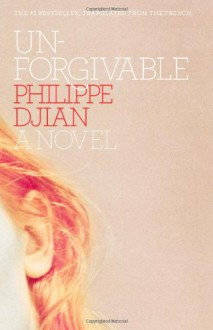 Unforgivable: A Novel - Philippe Djian