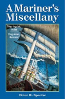 A Mariner's Miscellany - Peter H. Spectre