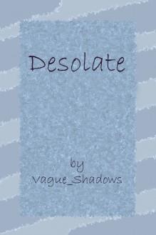 Desolate (Desolate, #1) - Vague_Shadows