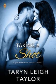 Taking a Shot - Taryn Leigh Taylor