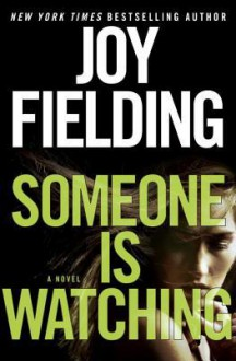 Someone Is Watching: A Novel - Joy Fielding