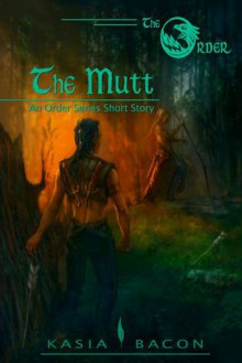 The Mutt: An Order Series Short Story - Kasia Bacon