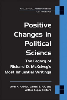 Positive Changes in Political Science: The Legacy of Richard D. McKelvey's Most Influential Writings - John Aldrich, James E. Alt, Skip Lupia