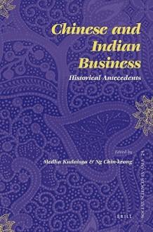 Chinese and Indian Business: Historical Antecedents - Malik Kudaisya, Ng Chin-Keong, Chin-keong Ng