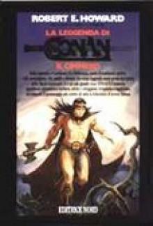 La leggenda di Conan il cimmero - Robert E. Howard