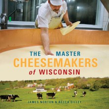The Master Cheesemakers of Wisconsin - James R. Norton, Becca Dilley