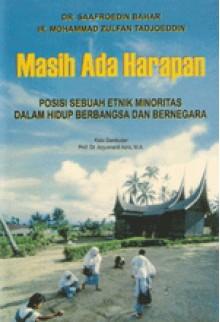 Masih Ada Harapan (Posisi Sebuah Etnis Minoritas Dalam Hidup Berbangsa dan Bernegara) - Saafroeddin Bahar, Mohammad Zulfan Tadjoeddin